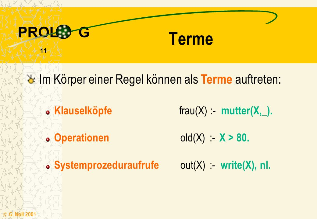 PROL G © G.Noll 2001 11 Terme Operationen old(X):- X > 80.