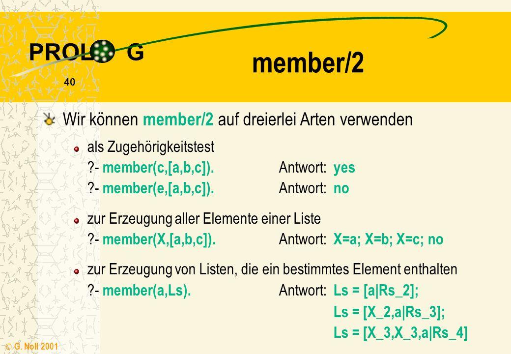 PROL G © G.Noll 2001 40 member/2 als Zugehörigkeitstest ?- member(c,[a,b,c]).