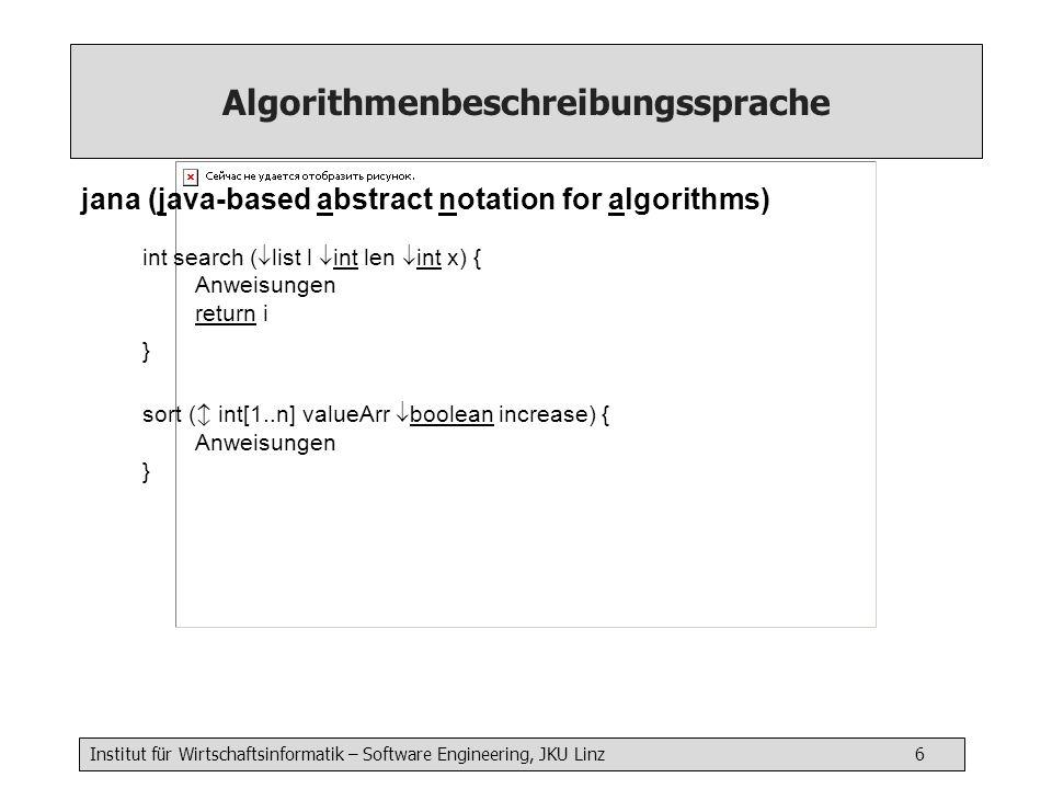 Institut für Wirtschaftsinformatik – Software Engineering, JKU Linz 7 Programmiersprache Java int search (int[] values, int x) { boolean found = false; int i = 0; while (!found && i < values.length()) { // check if value is x if (values[i] == x) { found = true; } else { i++; } } if (!found) i = -1; return i }