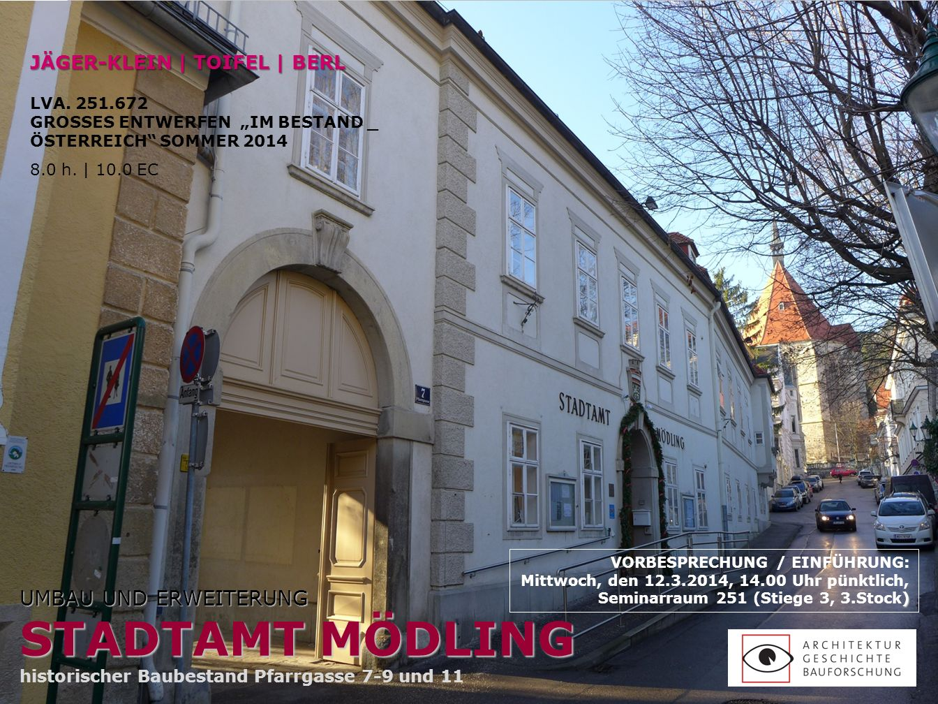 KRITIK UND DISKUSSION DER ENTWÜRFE WÖCHENTLICH IM: Seminarraum 251 TU_Hauptgebäude 3.