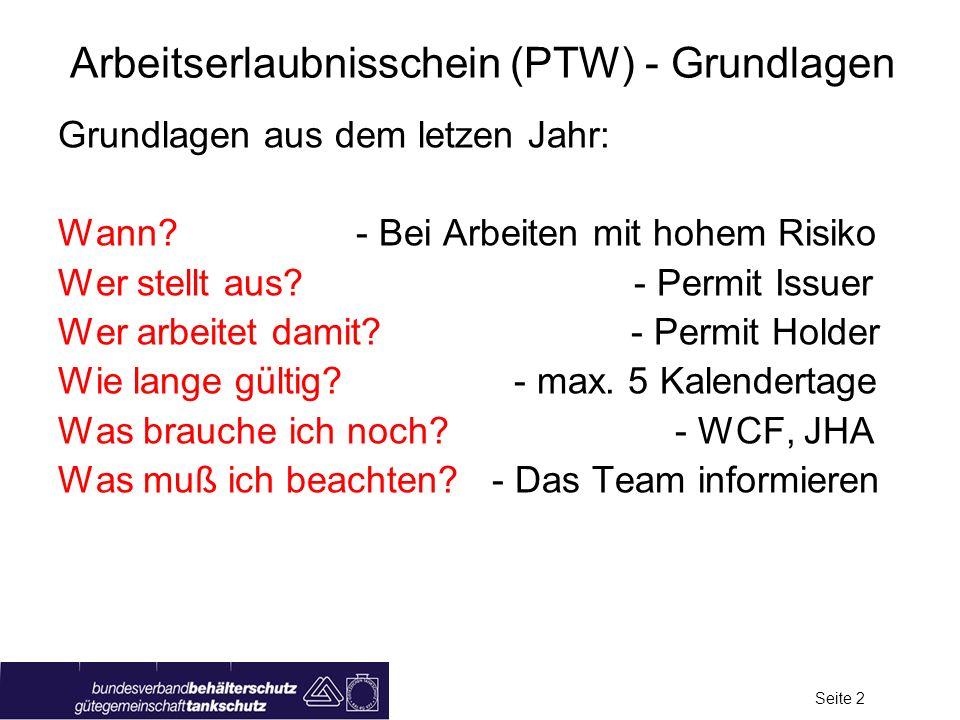 Seite 2 Arbeitserlaubnisschein (PTW) - Grundlagen Grundlagen aus dem letzen Jahr: Wann.