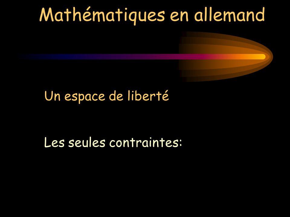 Mathématiques en allemand Un espace de liberté Les seules contraintes: Parler en allemand