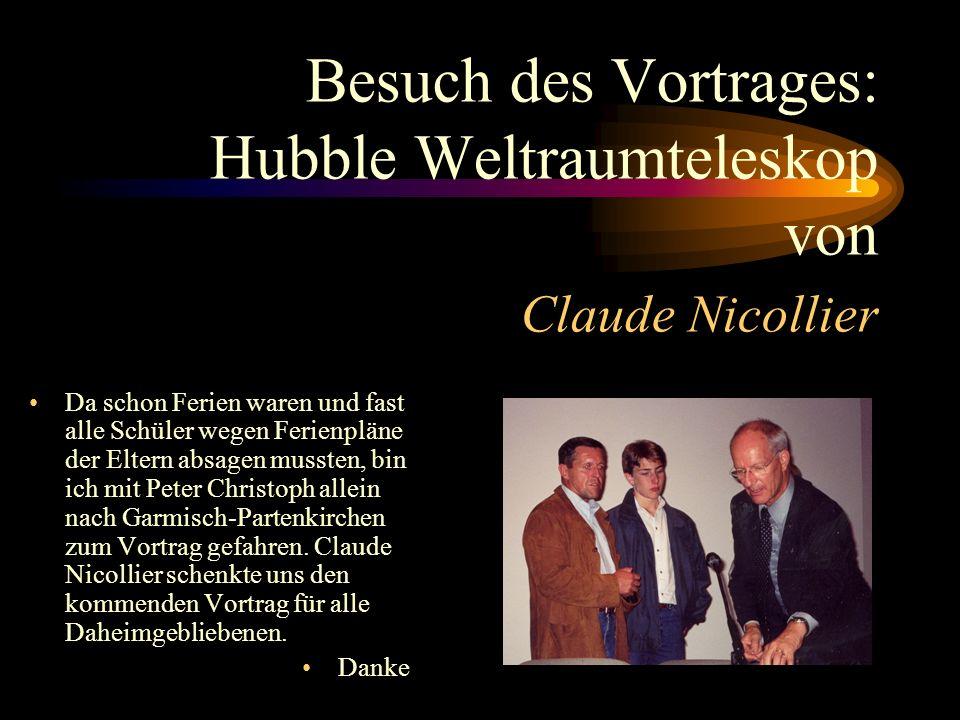 Besuch des Vortrages: Hubble Weltraumteleskop von Claude Nicollier Da schon Ferien waren und fast alle Schüler wegen Ferienpläne der Eltern absagen mussten, bin ich mit Peter Christoph allein nach Garmisch-Partenkirchen zum Vortrag gefahren.