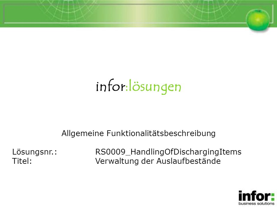 Allgemeine Beschreibung Verwaltung der Auslaufbestände ist eine Erweiterung der Standardfunktionalität Auslaufsteuerung in infor:COM.