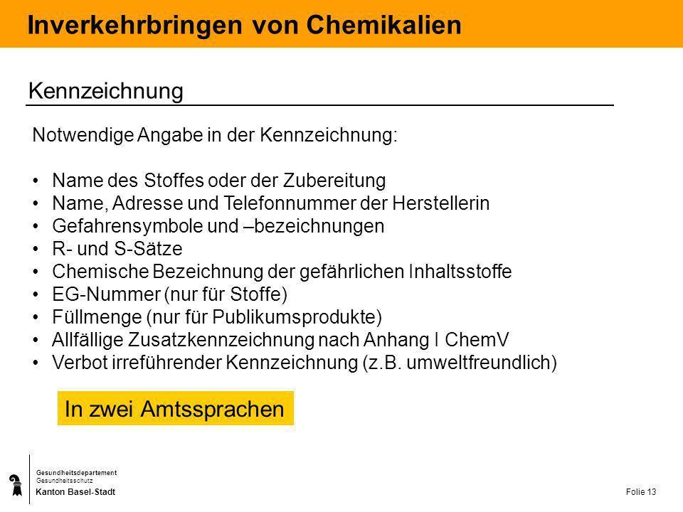 Kanton Basel-Stadt Gesundheitsdepartement Gesundheitsschutz Folie 14 Inverkehrbringen von Chemikalien WC-Reiniger – Nettoyant WC, 500ml Gefahrenhinweise (R-Sätze) R35Verursacht schwere Verätzungen.