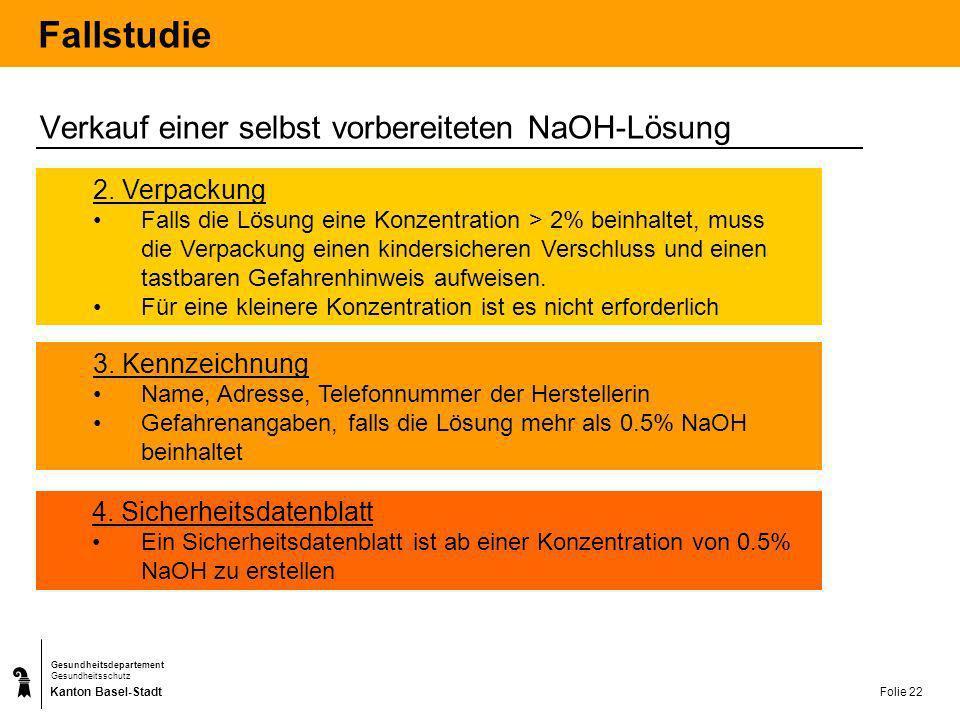 Kanton Basel-Stadt Gesundheitsdepartement Gesundheitsschutz Folie 23 Fallstudie Natriumhydroxid – 4%ige-Lösung Hydroxide de sodium – solution 4% R34Verursacht Verätzungen.