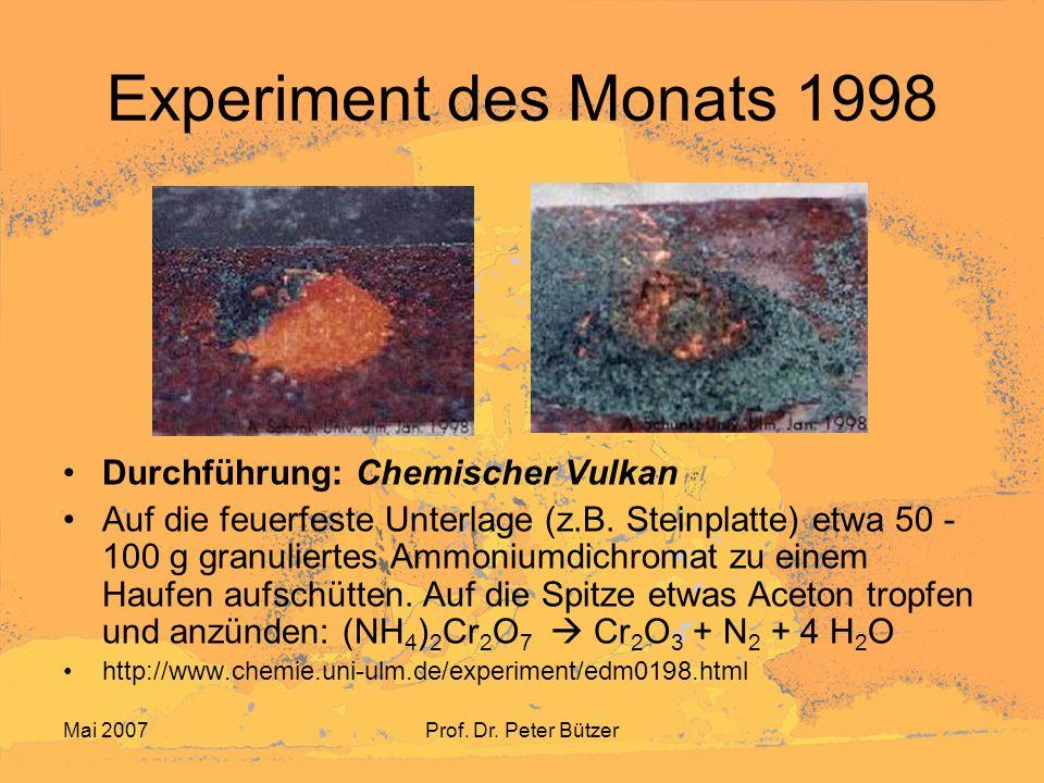 Mai 2007Prof.Dr. Peter Bützer Experiment des Monats 1998 Ammoniumdichromat..