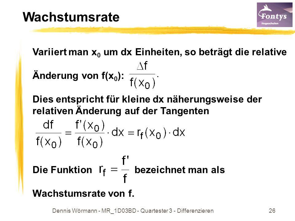 Dennis Wörmann - MR_1D03BD - Quartester 3 - Differenzieren27 Wachstumsrate Variiert man x 0 um dx Einheiten, so beträgt die relative Änderung von f(x 0 ):