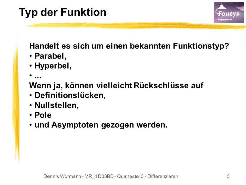 Dennis Wörmann - MR_1D03BD - Quartester 3 - Differenzieren4 Definitionsbereich Als erstes ist der Definitionsbereich einer Funktion anzugeben: einer Funktion f :Menge aller x-Werte, für die die Funktion f(x) mathematisch erklärt ist.