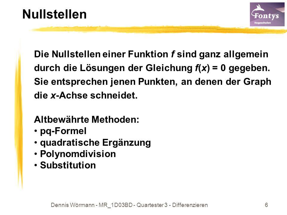 Dennis Wörmann - MR_1D03BD - Quartester 3 - Differenzieren7 Differenzierbarkeit Falls die Ableitung existiert, heißt die Funktion f an der Stelle x 0 differenzierbar, wenn Sie an jeder Stelle ihres Definitionsbereiches differenzierbar ist.