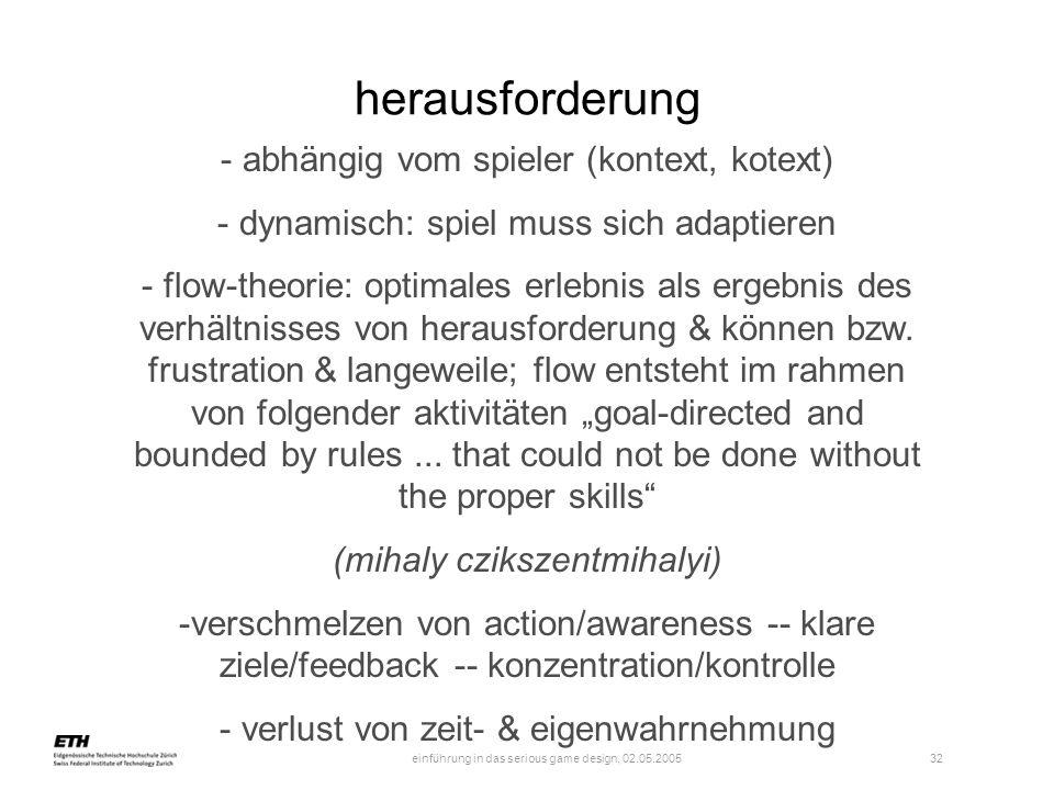 einführung in das serious game design, 02.05.2005 33 herausforderung -> handlungserfahrung als selbstzweck!