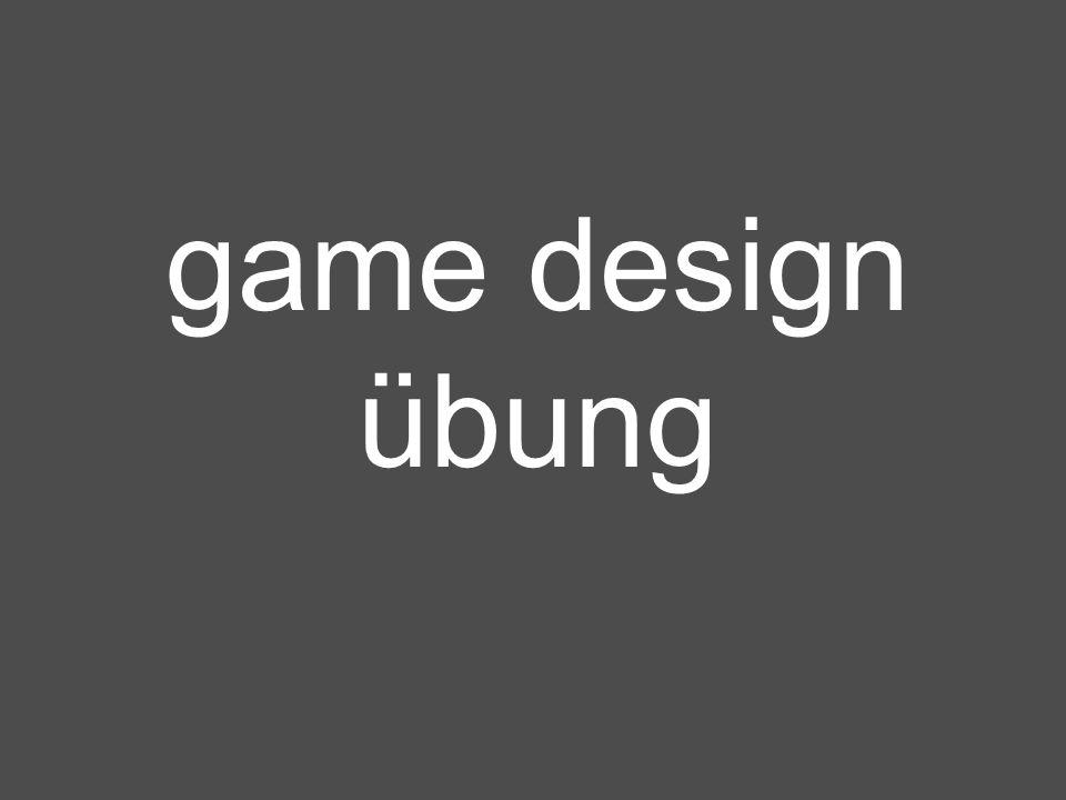 einführung in das serious game design, 02.05.2005 53 game design übung -einigt euch in dreiergruppen auf je ein kinderspiel und übersetzt dieses in max.