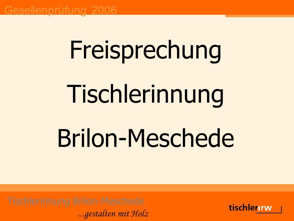 Gesellenprüfung 2006 Tischlerinnung Brilon-Meschede...gestalten mit Holz Betrieb: Hubert Ditz GESELLE: Erik Balkenohl