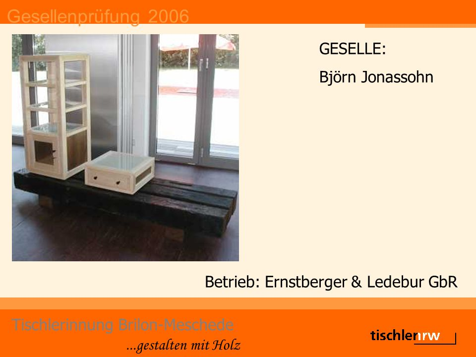 Gesellenprüfung 2006 Tischlerinnung Brilon-Meschede...gestalten mit Holz Betrieb: Ochsenfeld GmbH GESELLE: Dominik Maaß