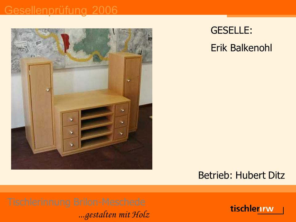 Gesellenprüfung 2006 Tischlerinnung Brilon-Meschede...gestalten mit Holz Betrieb: Christoph Stoer GESELLE: Timo Brune