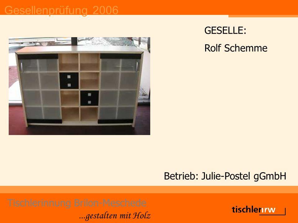 Gesellenprüfung 2006 Tischlerinnung Brilon-Meschede...gestalten mit Holz Betrieb: Friedrich Wulf GESELLE: Sören Urban