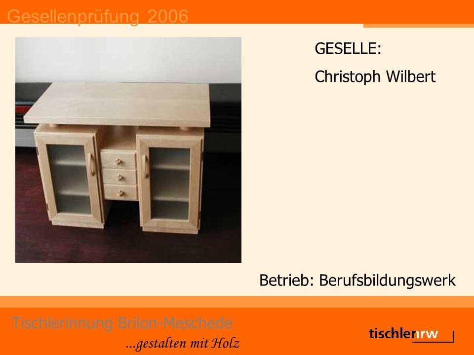 Gesellenprüfung 2006 Tischlerinnung Brilon-Meschede...gestalten mit Holz Die Prüfungsbesten