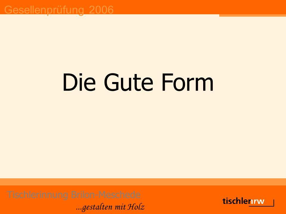 Gesellenprüfung 2006 Tischlerinnung Brilon-Meschede...gestalten mit Holz Betrieb: Breidenbach & Flocke GmbH Sebastian Henneken DIE GUTE FORM Belobigung