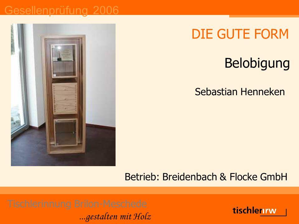 Gesellenprüfung 2006 Tischlerinnung Brilon-Meschede...gestalten mit Holz Betrieb: Biermann GmbH Alexander Hermes DIE GUTE FORM Belobigung