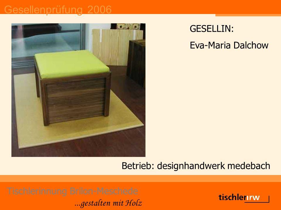 Gesellenprüfung 2006 Tischlerinnung Brilon-Meschede...gestalten mit Holz Betrieb: Martin Hütten GESELLE: Christian Dünnebacke