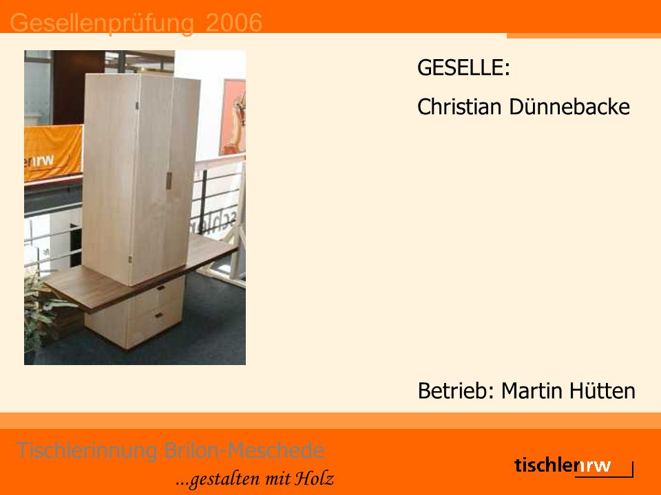 Gesellenprüfung 2006 Tischlerinnung Brilon-Meschede...gestalten mit Holz Betrieb: Biermann GmbH GESELLE: Oliver Eickelmann