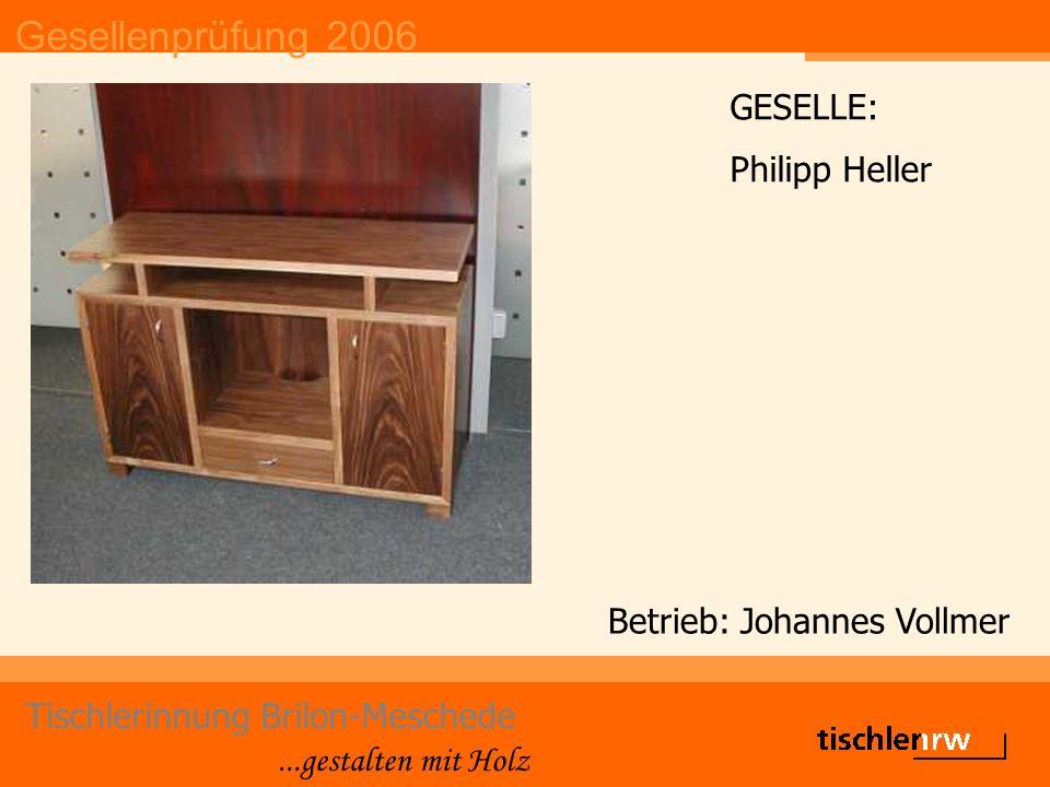 Gesellenprüfung 2006 Tischlerinnung Brilon-Meschede...gestalten mit Holz Betrieb: Breidenbach & Flocke GmbH GESELLE: Sebastian Henneken