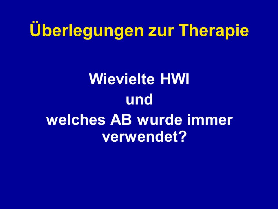 Therapie der unteren HWI Trimethoprim (Motrim)3 Tage Fluorchinolon (Ciproxin, Levoflocacin)3 Tage Fosfomycintrometamol (Monuril)1 Tag Pivmecillinam (Selexid)3 Tage Amoxicillin 3 Tage Schmerzmittel (NSAR) !!