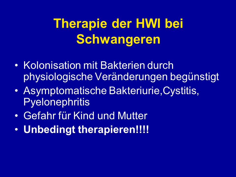Therapie der HWI bei Schwangeren Therapieoptionen: - Pivmecillinam - Penicilline mit/ohne BLI - Cephalosporine - Clindamycin - Monobactame - Makrolide (nicht Clari.