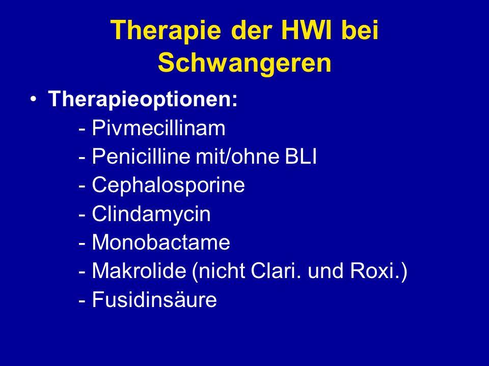 Therapie der HWI bei Schwangeren Nicht verwenden: - Chinolone - Aminoglykoside - Clarithromycin - Roxithromycin - Imipenem - Cotrimoxazol