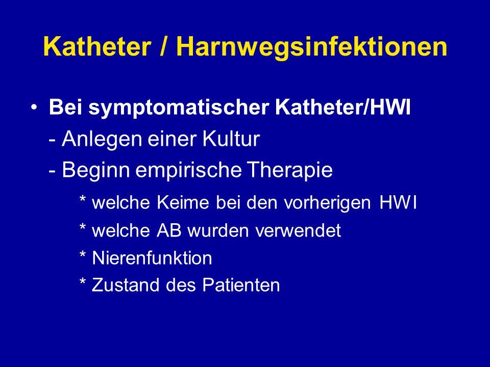 Katheter / Harnwegsinfektionen Bei symptomatischer Katheter/HWI - Katheter entfernen falls möglich keinen neuen Katheter (Kondomkatheter) - falls Katheter nötig – neuen Katheter