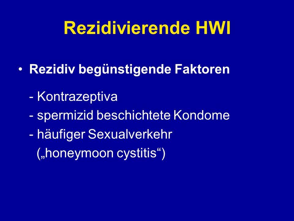 Rezidivprophylaxe Urinieren nach Geschlechtsverkehr Antibiotikum nach Geschlechtsverkehr Keine spermizid beschichteten Kondome Keine oralen Kontrazeptiva Lokale Applikation von Laktobazillen Antibiotikaprophylaxe.