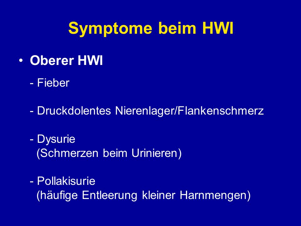 Symptome beim HWI Unterschiede zur Vaginitis und Urethritis - Plötzlicher Beginn - Schmerzen über der Symphyse - Schmerzen untere Wirbelsäule - Hämaturie (40%)
