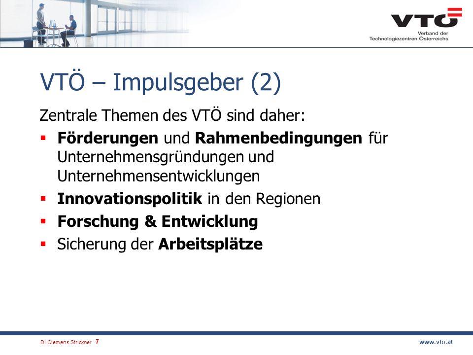 DI Clemens Strickner.8www.vto.at VTÖ – Impulsgeber (3) Impulszentren steigern die Standortqualität und stimulieren die gesamte Wirtschaftsentwicklung in der Region Erfolgsbeispiel – Oberösterreich: 20 Impulszentren (15 davon in den letzten 6 Jahren) gesamt 500 Unternehmen (davon 139 Jungunternehmer) mit gesamt ca.