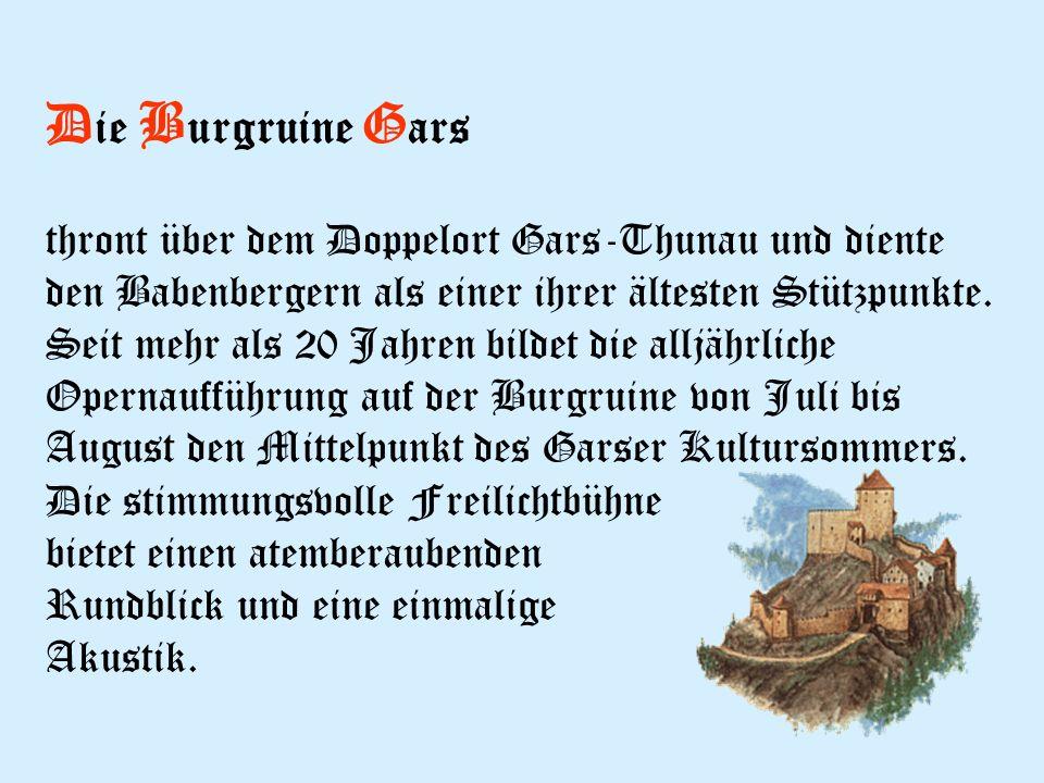 D ie B urgruine G ars thront über dem Doppelort Gars-Thunau und diente den Babenbergern als einer ihrer ältesten Stützpunkte.