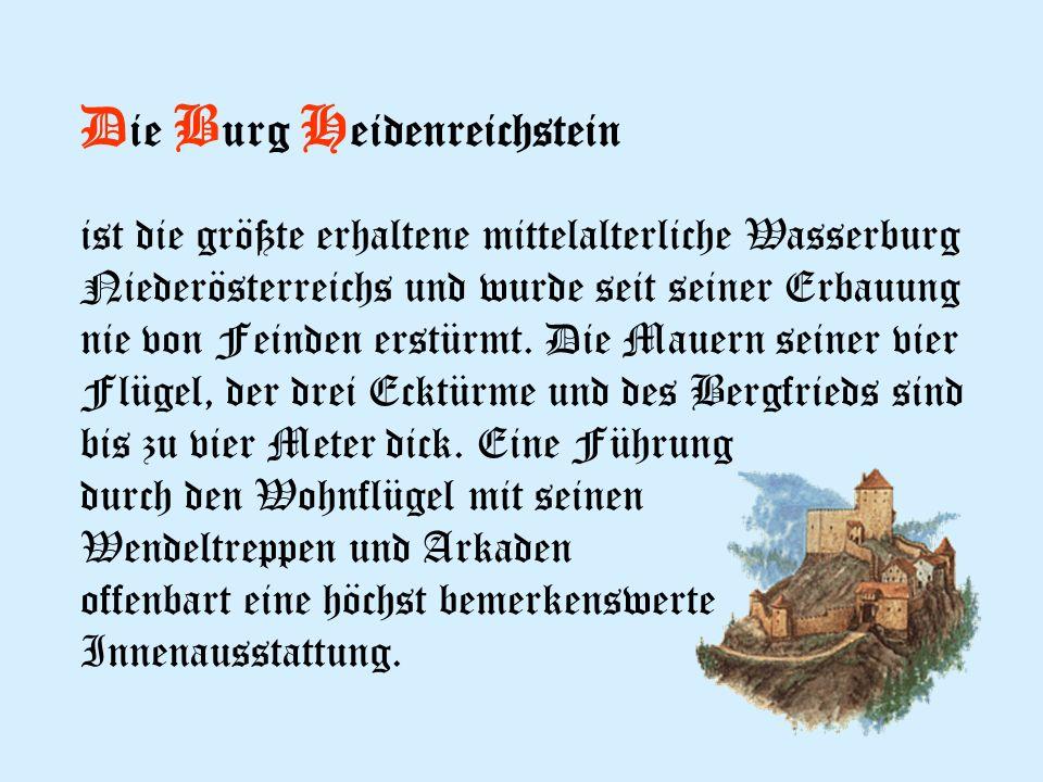 D ie B urg H eidenreichstein ist die größte erhaltene mittelalterliche Wasserburg Niederösterreichs und wurde seit seiner Erbauung nie von Feinden erstürmt.