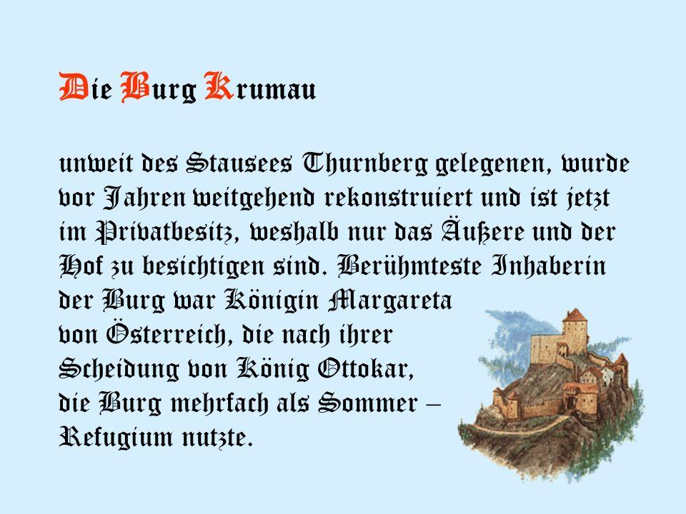 D ie B urg K rumau unweit des Stausees Thurnberg gelegenen, wurde vor Jahren weitgehend rekonstruiert und ist jetzt im Privatbesitz, weshalb nur das Äußere und der Hof zu besichtigen sind.