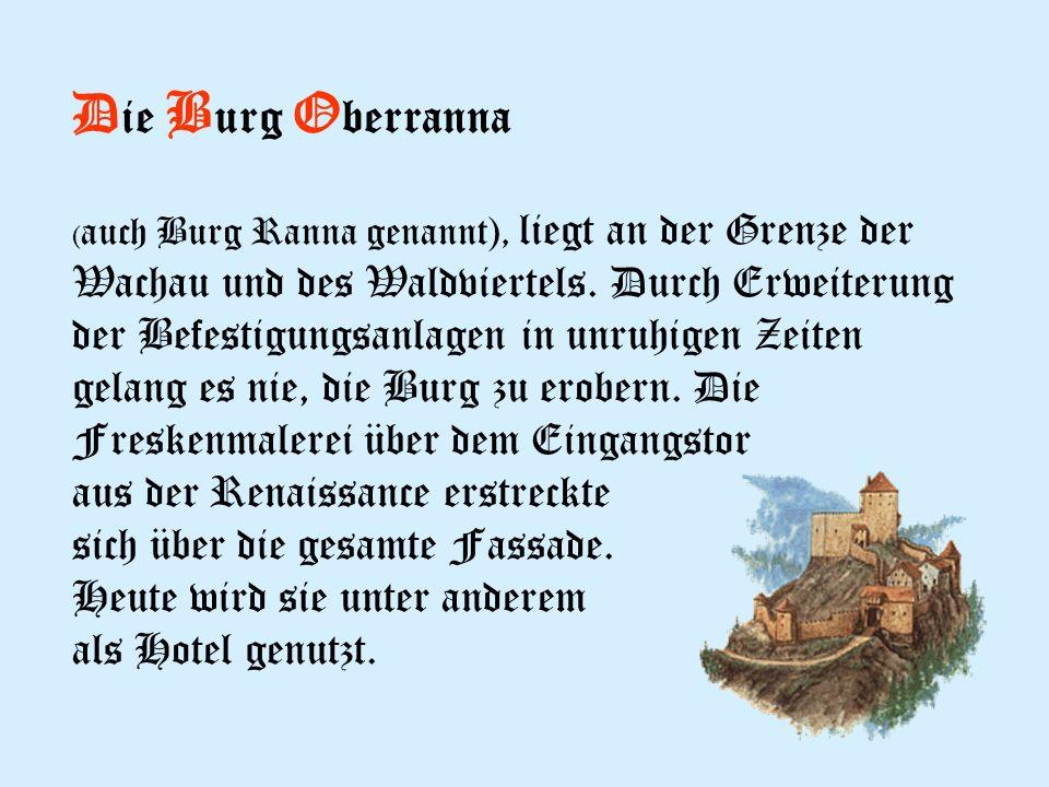 D ie B urg O berranna ( auch Burg Ranna genannt), liegt an der Grenze der Wachau und des Waldviertels.
