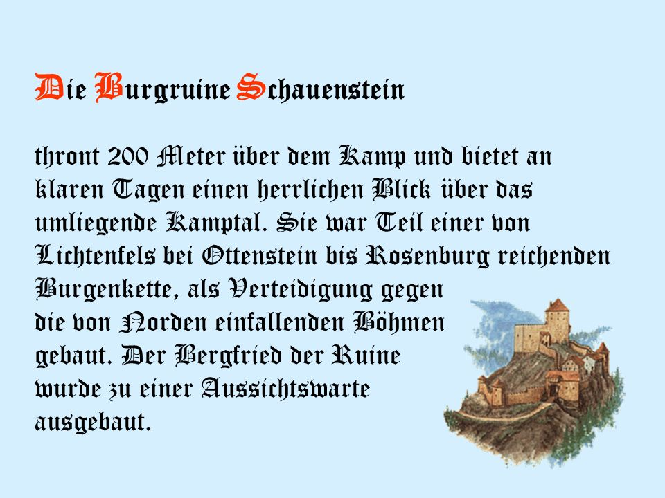 D ie B urgruine S chauenstein thront 200 Meter über dem Kamp und bietet an klaren Tagen einen herrlichen Blick über das umliegende Kamptal.