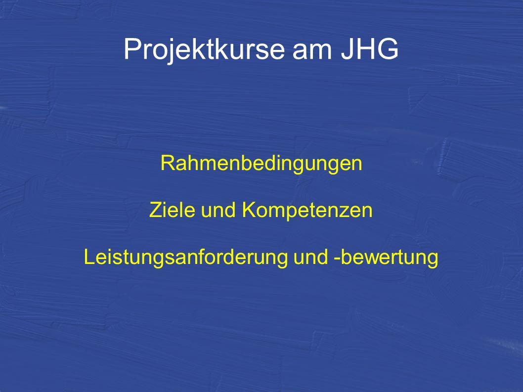 Rahmenbedingungen Verkürzung der Schulzeit => Erhöhung der Wochenstundenzahl (G 9 : 28-31 G 8 : 34) Nutzung der zusätzlich Stunden durch neue Unterrichtskonzepte möglich (Vertiefungskurse, Projektkurse) Projektkurse werden am JHG in der Q 2 I/Q 2 II als 2 aufeinanderfolgende Kurse a 1,5 Zeitstunden angeboten Vorbereitungen erfolgen bereits in der Q 1 II, da die Q 2 II sehr kurz ist und die Vorbereitung auf das Abitur beginnt.