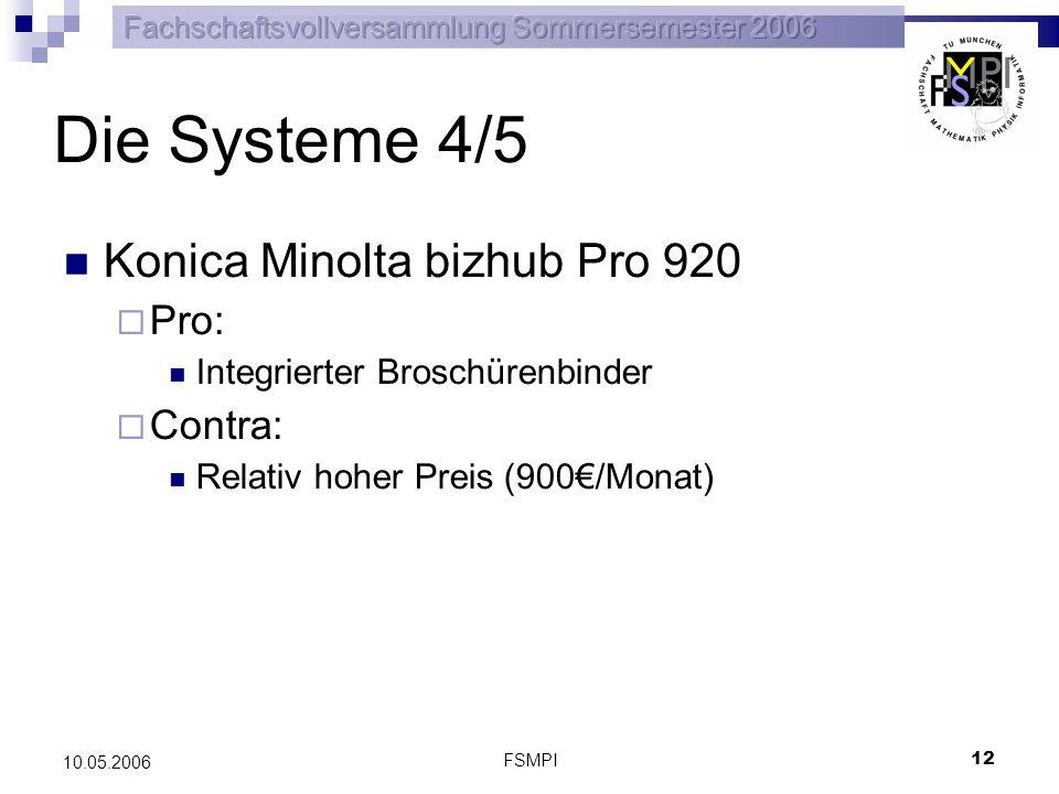 FSMPI 13 10.05.2006 Die Systeme 5/5 Océ Varioprint 2090 Pro: Schneller Duplexdruck Hochleistungs Produktionssystem Viele Funktionen an Bord Contra: Preis (1100/Monat)