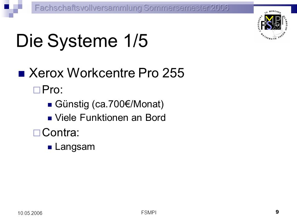 FSMPI 10 10.05.2006 Die Systeme 2/5 Océ Varioprint 1065 Pro: Günstig (ca.800/Monat) Schneller Duplexdruck Contra: Kleines Ausgabefach Nur Einfachheftung