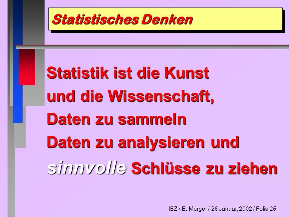 IBZ / E.Morger / 26 Januar, 2002 / Folie 26 Vier Stufen der statistischen Arbeit n 1.