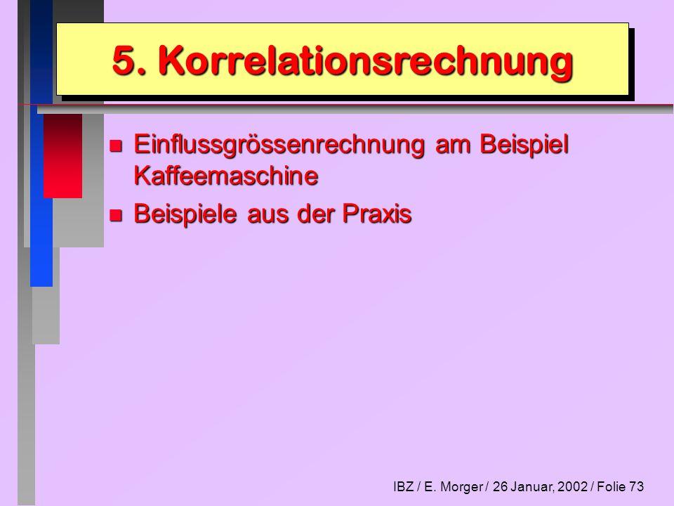 IBZ / E.Morger / 26 Januar, 2002 / Folie 74 n Regressionsrechnung = Einflussgrössenrechnung 5.