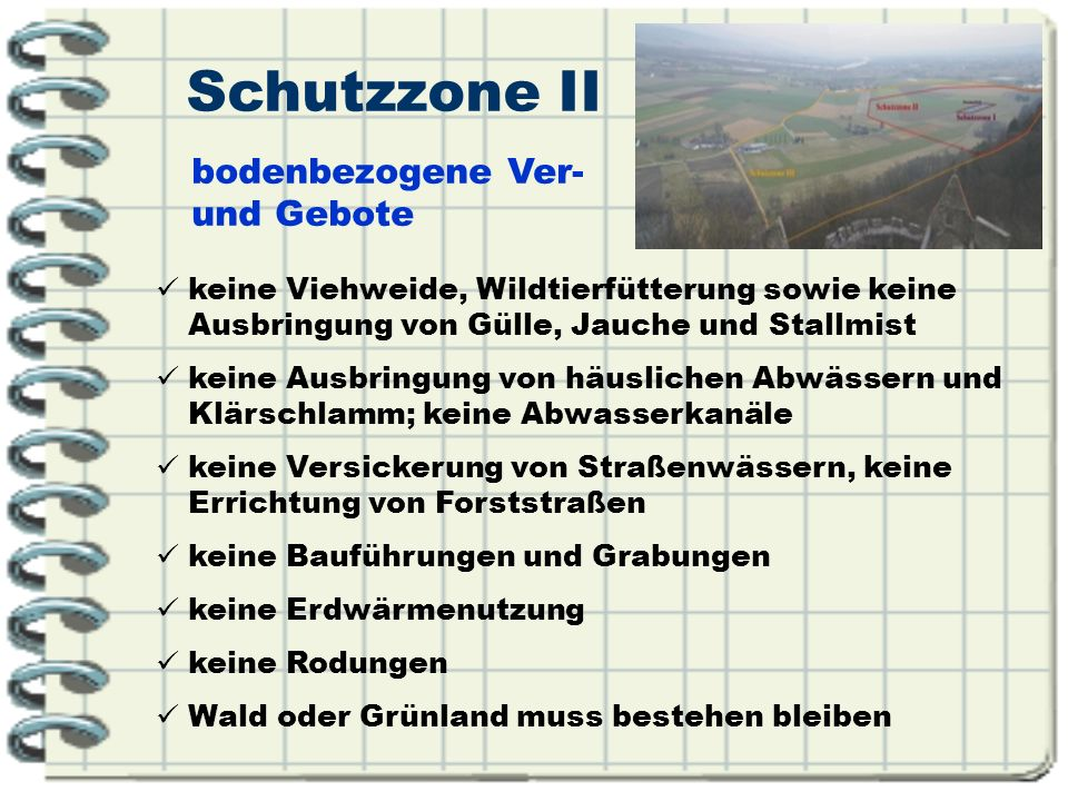 Schutzzone I (Fassungsschutzgebiet) Schutz der Wasserfassung und des unmittelbaren Fassungsbereiches (rund 5-10 Meter um die Brunnen- oder Quellfassung)