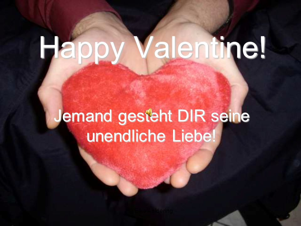 © Elke Aaldering Happy Valentine! Jemand gesteht DIR seine unendliche Liebe!