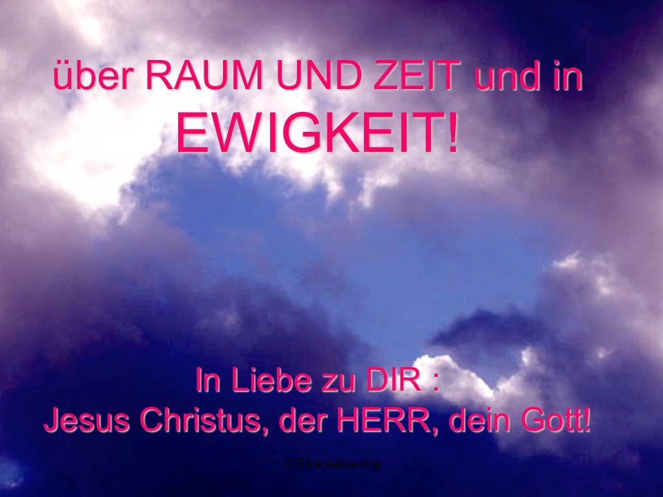 © Elke Aaldering über RAUM UND ZEIT und in EWIGKEIT.