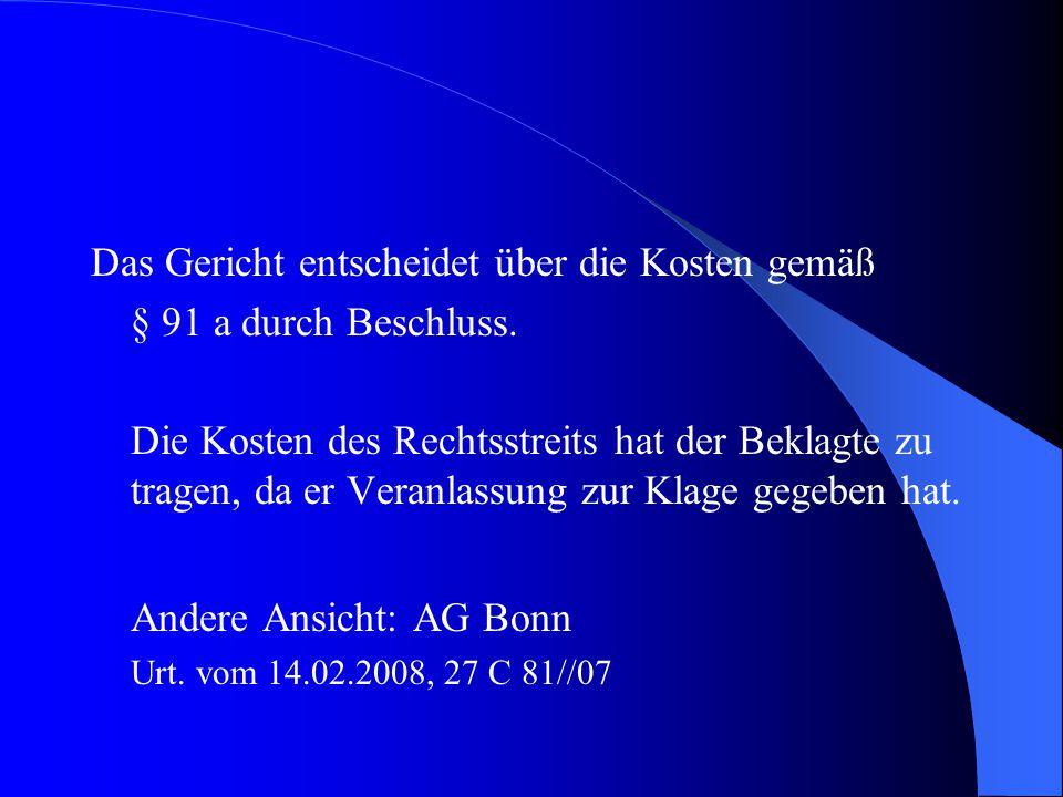 Allerdings hat das Landgericht die Entscheidung des AG Bonn wieder korrigiert und dem Beklagten auch die gesamten Verfahrenskosten auferlegt.