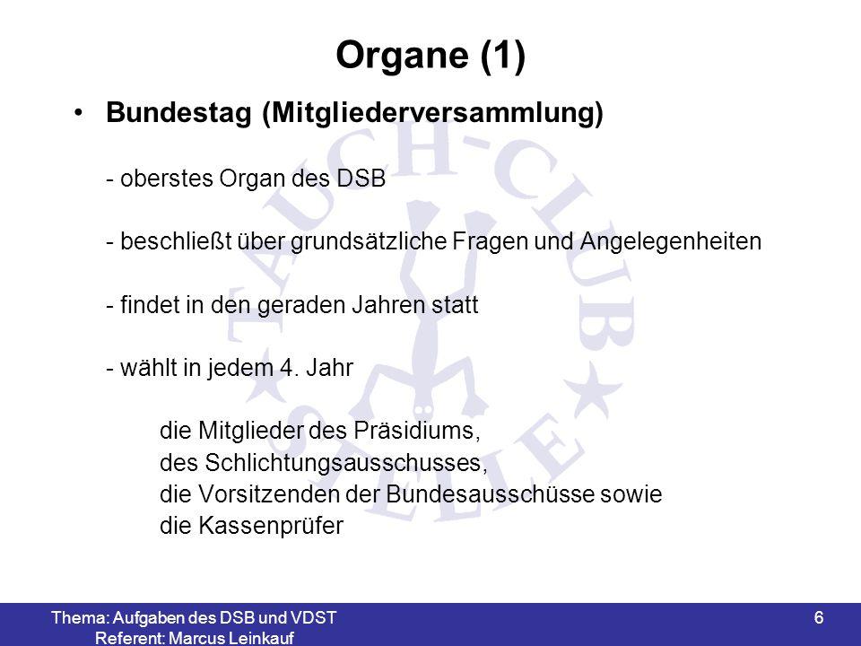 Thema: Aufgaben des DSB und VDST Referent: Marcus Leinkauf 7 Organe (2) Bundestag (Mitgliederversammlung) besteht aus: Vertretern der Mitgliedsverbände, dem DSB Präsidium, den Vorsitzenden der Ständigen Konferenz der Spitzenverbände, den Vorsitzenden der Ständigen Konferenz der Landessportbünde, den Vorsitzenden der Bundesausschüsse
