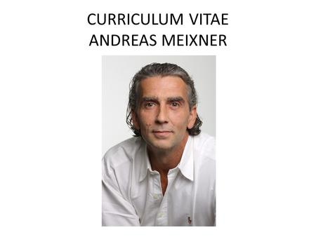 CURRICULUM VITAE ANDREAS MEIXNER. Born on June, 27th 1965 in Vienna, Andreas Meixner is a make-up artist for cinema and television projects. He lives.