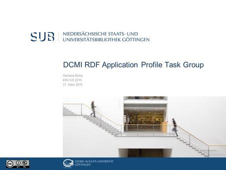 DCMI RDF Application Profile Task Group Stefanie Rühle KIM WS 2015 31. März 2015.